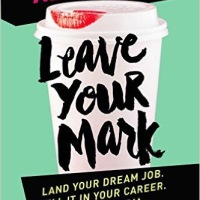 Six Standout Snippets from: Leave Your Mark: Land Your Dream Job. Kill It in Your Career. Rock Social Media, by Aliza Licht