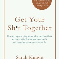 Six standout snippets from: Get Your Sh*t Together by Sarah Knight