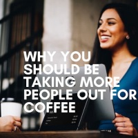 Why you should be inviting more people out for coffee